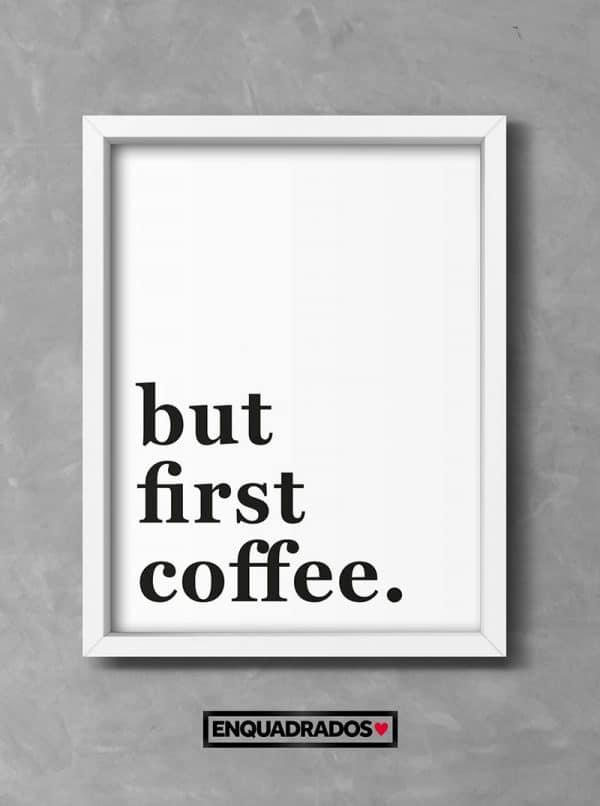 QUADRO BUT FIRST COFFEE decorativos