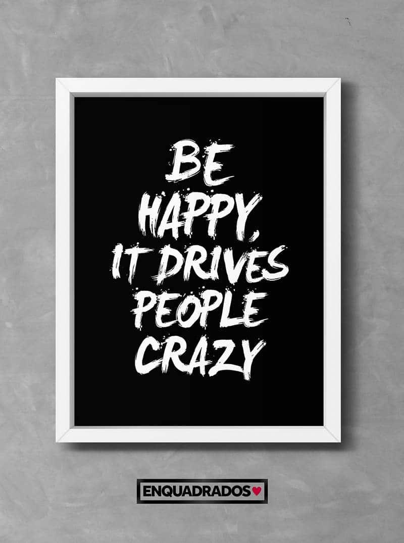QUADRO BE HAPPY PEOPLE CRAZY decorativos